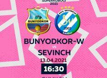 Женский Суперкубок Узбекистана 2021. Матч «Бунёдкор-W» - «Севинч» состоится 13 апреля
